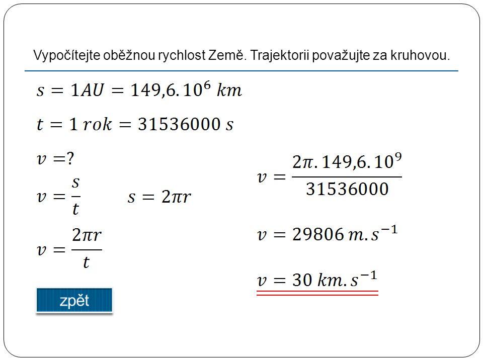 Vypočítejte oběžnou rychlost Země. Trajektorii považujte za kruhovou.