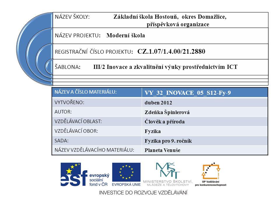 NÁZEV ŠKOLY : Základní škola Hostouň, okres Domažlice, příspěvková organizace NÁZEV PROJEKTU: Moderní škola REGISTRAČNÍ ČÍSLO PROJEKTU: CZ.1.07/1.4.00/21.2880 ŠABLONA: III/2 Inovace a zkvalitnění výuky prostřednictvím ICT NÁZEV A ČÍSLO MATERIÁLU: VY_32_INOVACE_05_S12-Fy-9 VYTVOŘENO: duben 2012 AUTOR: Zdeňka Špinlerová VZDĚLÁVACÍ OBLAST: Člověk a příroda VZDĚLÁVACÍ OBOR: Fyzika SADA: Fyzika pro 9.
