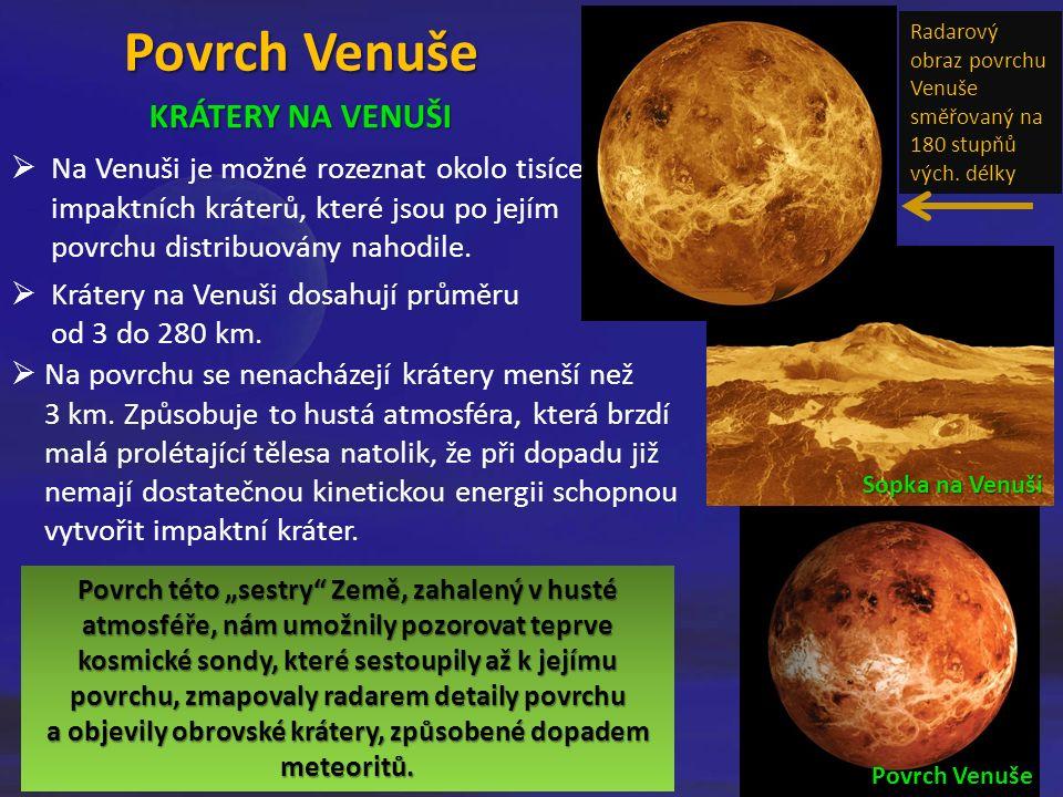 Povrch Venuše  Na Venuši je možné rozeznat okolo tisíce impaktních kráterů, které jsou po jejím povrchu distribuovány nahodile.