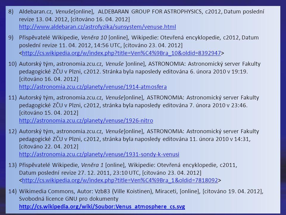 8)Aldebaran.cz, Venuše[online], ALDEBARAN GROUP FOR ASTROPHYSICS, c2012, Datum poslední revize 13.