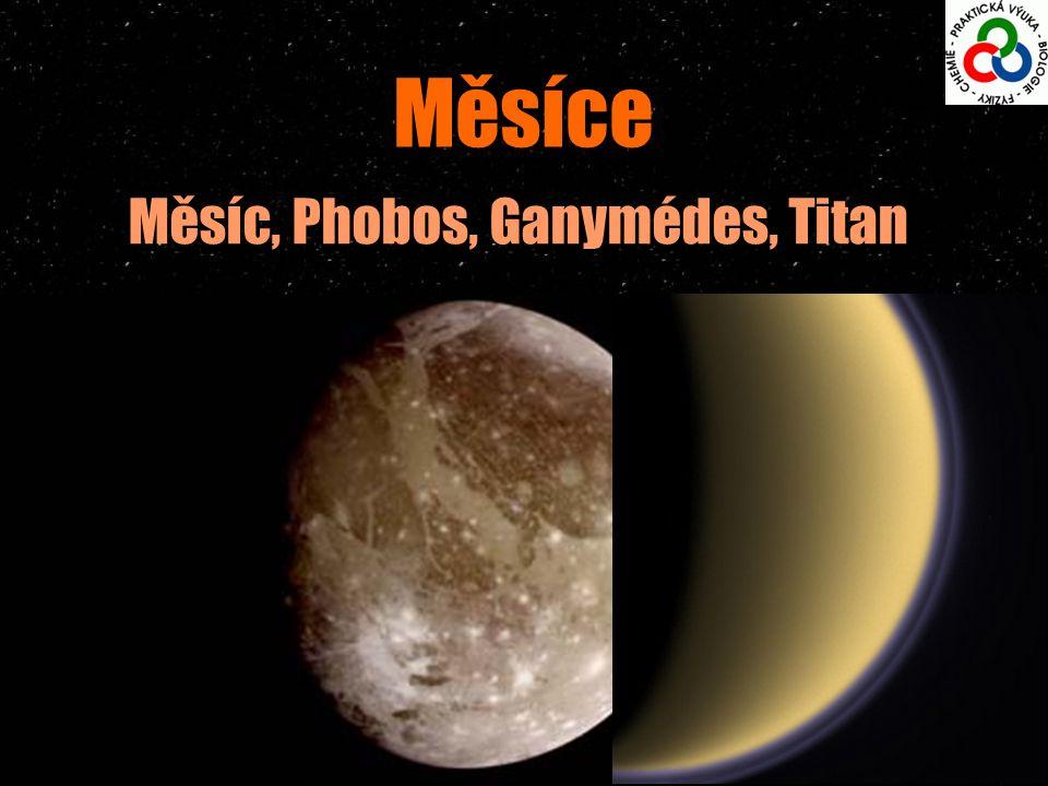 Měsíce Měsíc, Phobos, Ganymédes, Titan