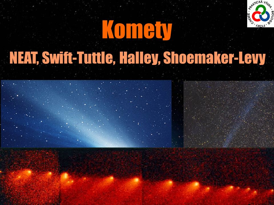 Komety NEAT, Swift-Tuttle, Halley, Shoemaker-Levy