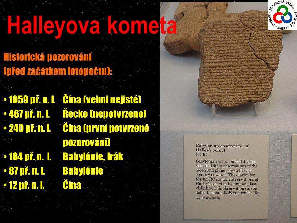 Halleyova kometa Historická pozorování (před začátkem letopočtu): 1059 př. n. l. Čína (velmi nejisté) 467 př. n. l. Řecko (nepotvrzeno) 240 př. n. l.