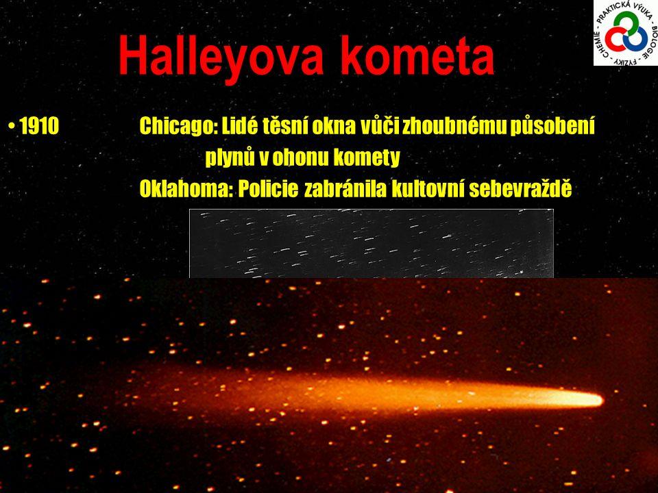 Halleyova kometa 1910Chicago: Lidé těsní okna vůči zhoubnému působení plynů v ohonu komety Oklahoma: Policie zabránila kultovní sebevraždě