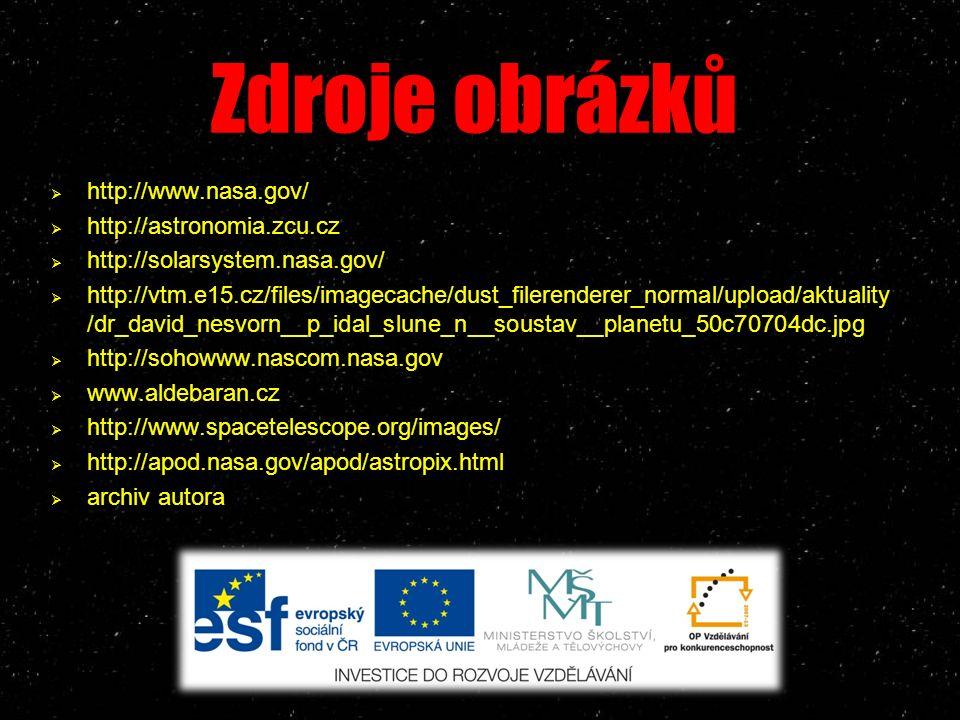  http://www.nasa.gov/  http://astronomia.zcu.cz  http://solarsystem.nasa.gov/  http://vtm.e15.cz/files/imagecache/dust_filerenderer_normal/upload/aktuality /dr_david_nesvorn__p_idal_slune_n__soustav__planetu_50c70704dc.jpg  http://sohowww.nascom.nasa.gov  www.aldebaran.cz  http://www.spacetelescope.org/images/  http://apod.nasa.gov/apod/astropix.html  archiv autora Tento projekt je spolufinancován Evropským sociálním fondem a státním rozpočtem ČR.