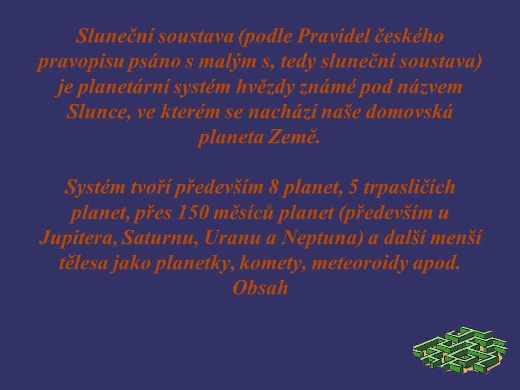 Sluneční soustava (podle Pravidel českého pravopisu psáno s malým s, tedy sluneční soustava) je planetární systém hvězdy známé pod názvem Slunce, ve kterém se nachází naše domovská planeta Země.