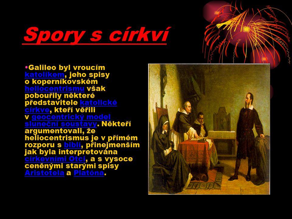 Spory s církví Galileo byl vroucím katolíkem, jeho spisy o koperníkovském heliocentrismu však pobouřily některé představitele katolické církve, kteří věřili v geocentrický model sluneční soustavy.