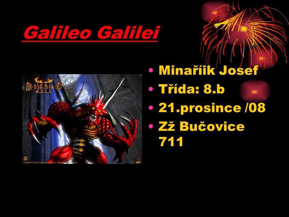Galileo Galilei Minaříik Josef Třída: 8.b 21.prosince /08 Zž Bučovice 711