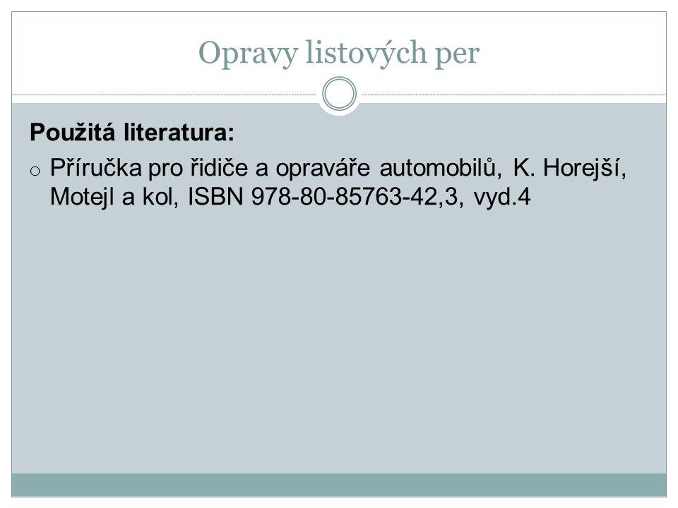 Opravy listových per Použitá literatura: o Příručka pro řidiče a opraváře automobilů, K. Horejší, Motejl a kol, ISBN 978-80-85763-42,3, vyd.4
