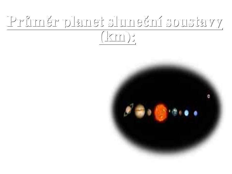 Průměr planet sluneční soustavy (km): Průměr planet sluneční soustavy (km): Merkur 4 880 Venuše 12 103 Země 6 378 Mars 6 794 Jupiter 142 984 Saturn 120 536 Uran 51 324 Neptun 49 660