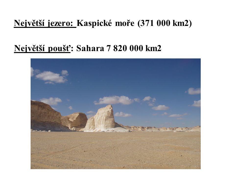 Největší jezero: Kaspické moře (371 000 km2) Největší poušť: Sahara 7 820 000 km2