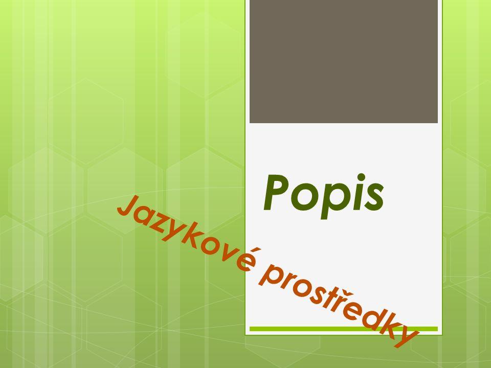 P o p i s je slohový útvar, který podává informaci o tom, jak určitý objekt vypadá, jaké jsou jeho vlastnosti a funkce.