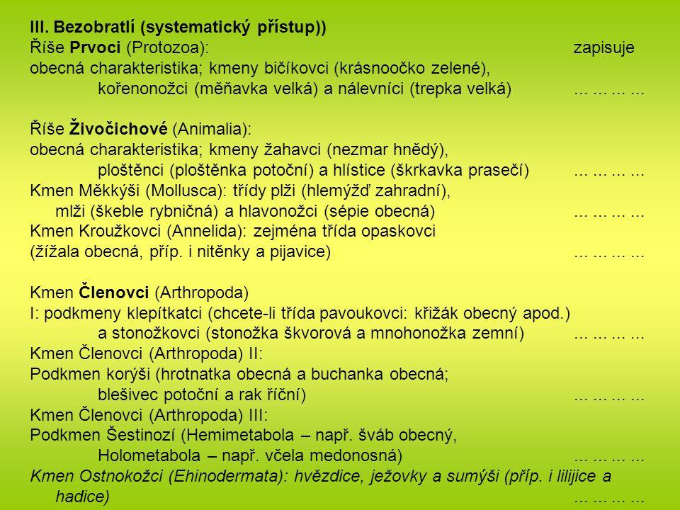 III. Bezobratlí (systematický přístup)) Říše Prvoci (Protozoa): zapisuje obecná charakteristika; kmeny bičíkovci (krásnoočko zelené), kořenonožci (měň