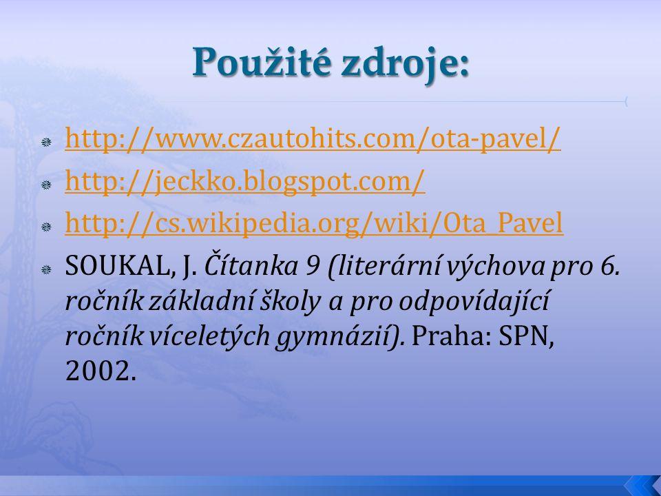  http://www.czautohits.com/ota-pavel/ http://www.czautohits.com/ota-pavel/  http://jeckko.blogspot.com/ http://jeckko.blogspot.com/  http://cs.wikipedia.org/wiki/Ota_Pavel http://cs.wikipedia.org/wiki/Ota_Pavel  SOUKAL, J.