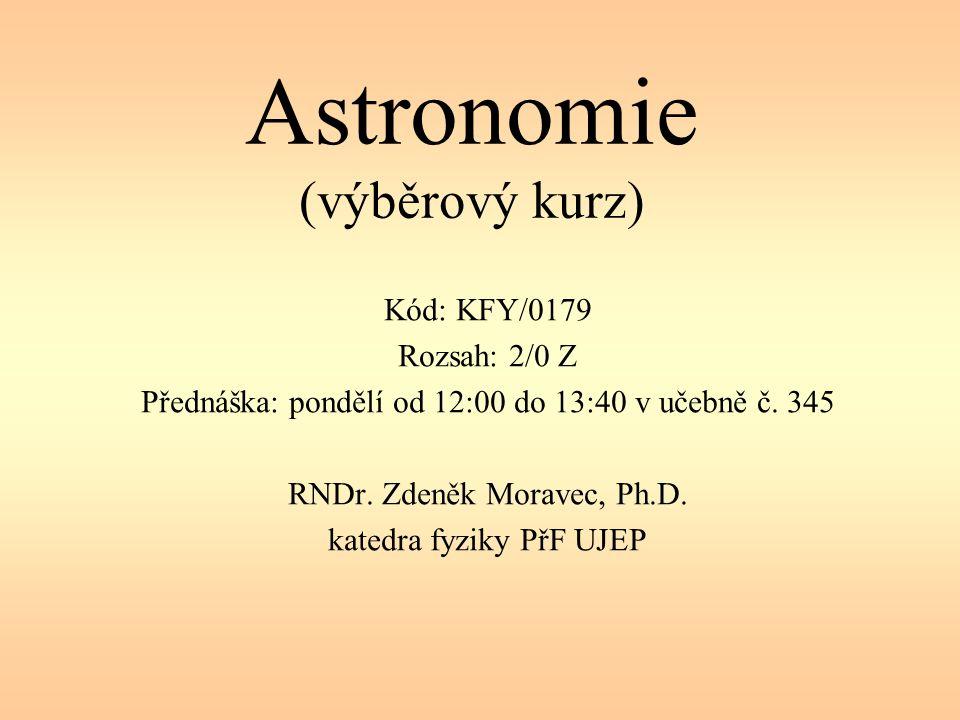 Astronomie (výběrový kurz) Kód: KFY/0179 Rozsah: 2/0 Z Přednáška: pondělí od 12:00 do 13:40 v učebně č.
