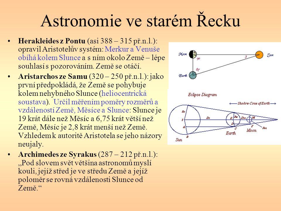 Astronomie ve starém Řecku Herakleides z Pontu (asi 388 – 315 př.n.l.): opravil Aristotelův systém: Merkur a Venuše obíhá kolem Slunce a s ním okolo Země – lépe souhlasí s pozorováním.