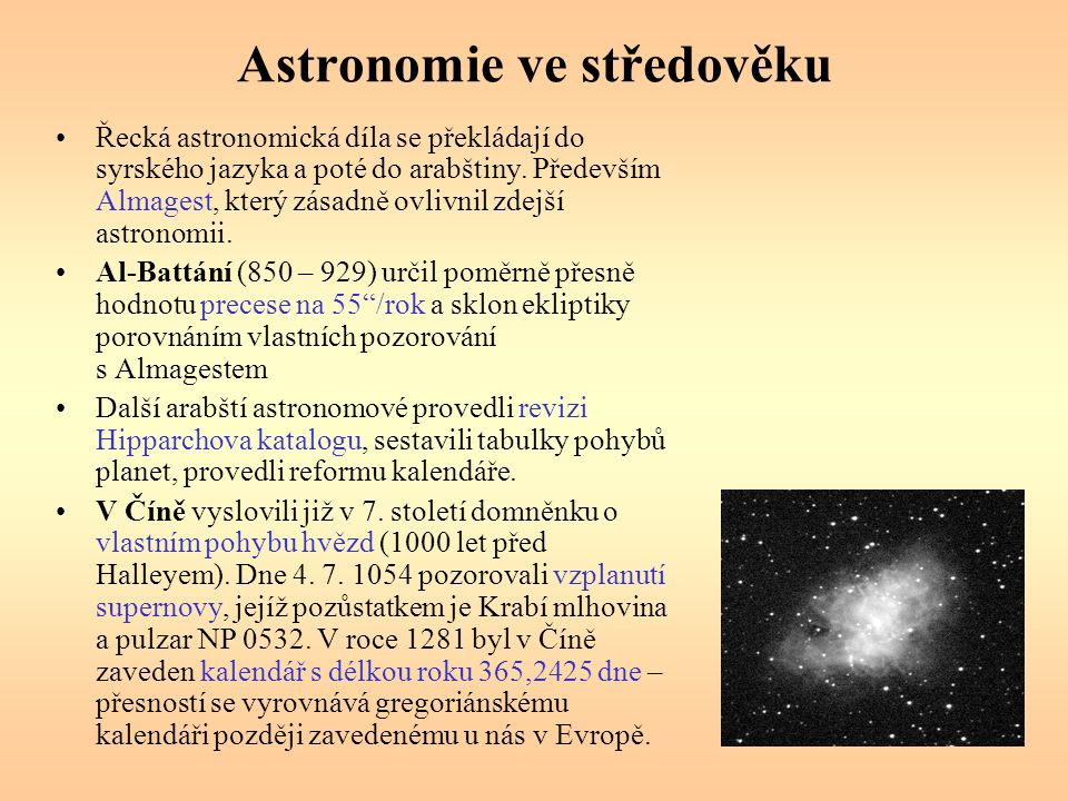 Astronomie ve středověku Řecká astronomická díla se překládají do syrského jazyka a poté do arabštiny.
