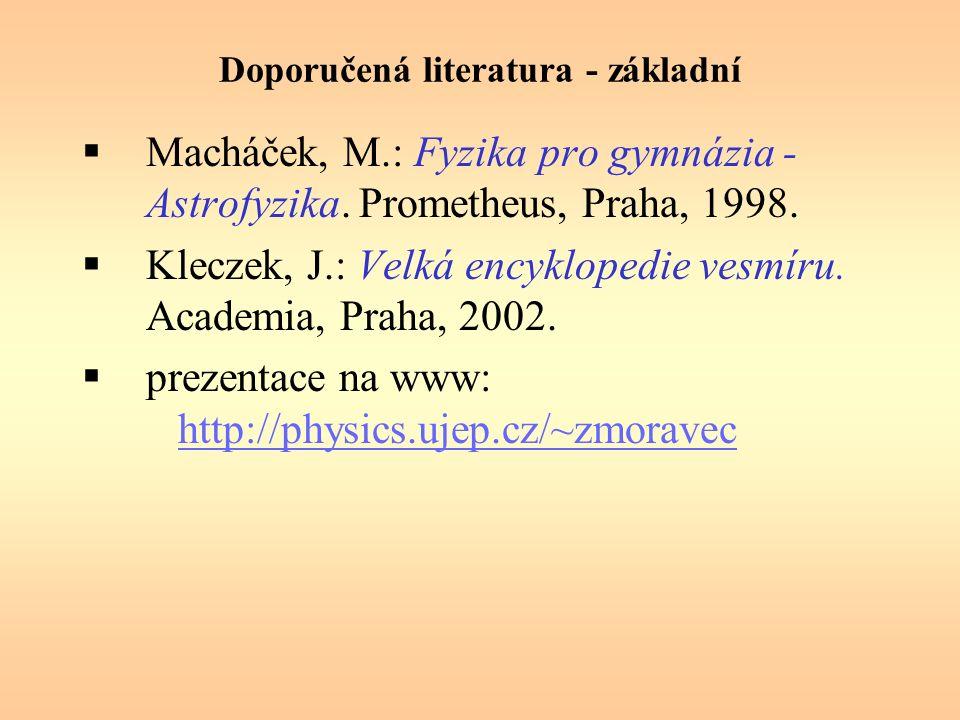 Doporučená literatura - základní  Macháček, M.: Fyzika pro gymnázia - Astrofyzika.