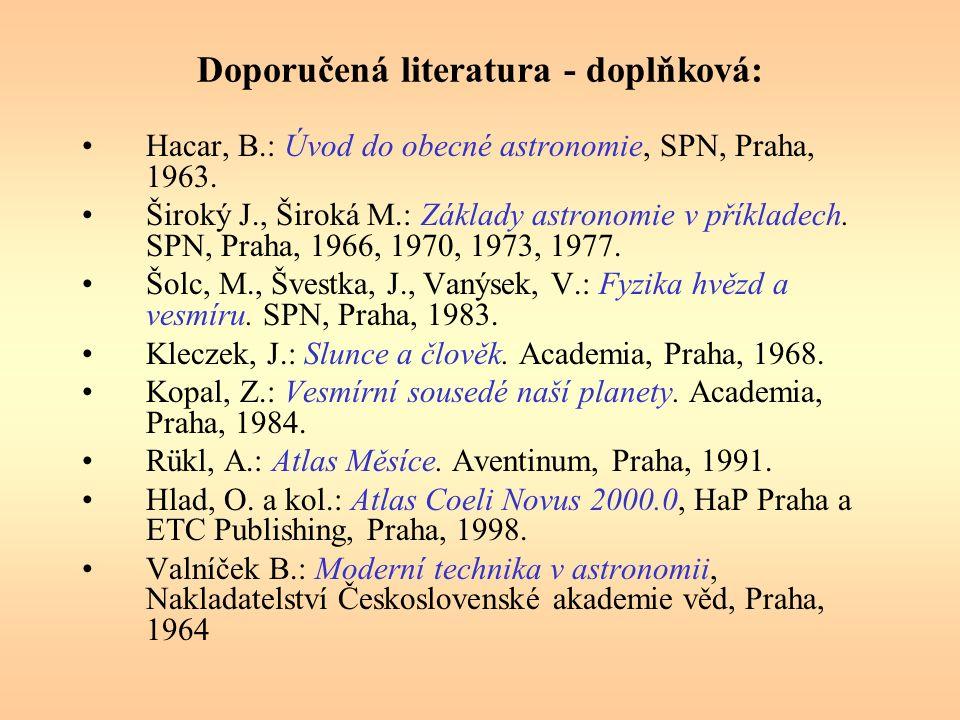 Doporučená literatura - doplňková: Hacar, B.: Úvod do obecné astronomie, SPN, Praha, 1963.