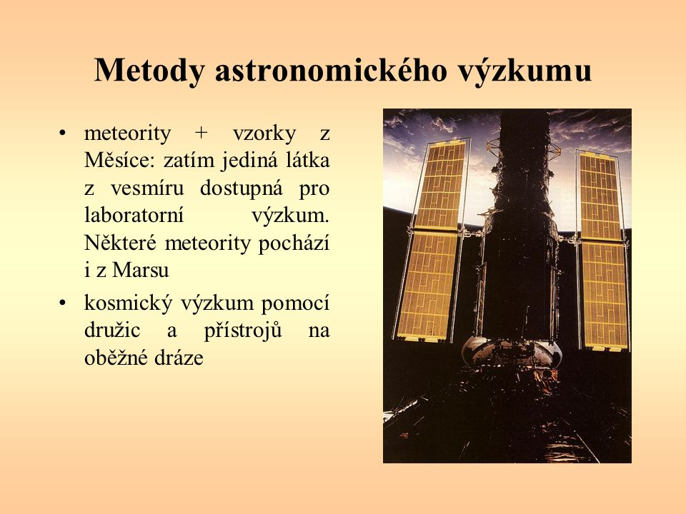 Metody astronomického výzkumu meteority + vzorky z Měsíce: zatím jediná látka z vesmíru dostupná pro laboratorní výzkum.