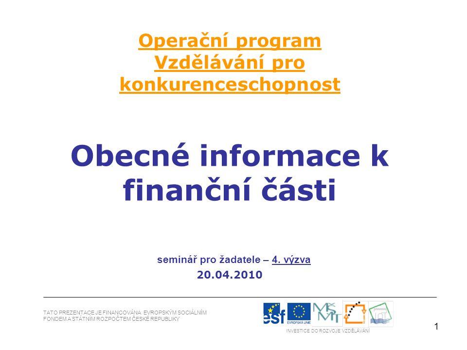 1 TATO PREZENTACE JE FINANCOVÁNA EVROPSKÝM SOCIÁLNÍM FONDEM A STÁTNÍM ROZPOČTEM ČESKÉ REPUBLIKY INVESTICE DO ROZVOJE VZDĚLÁVÁNÍ Operační program Vzdělávání pro konkurenceschopnost Obecné informace k finanční části seminář pro žadatele – 4.