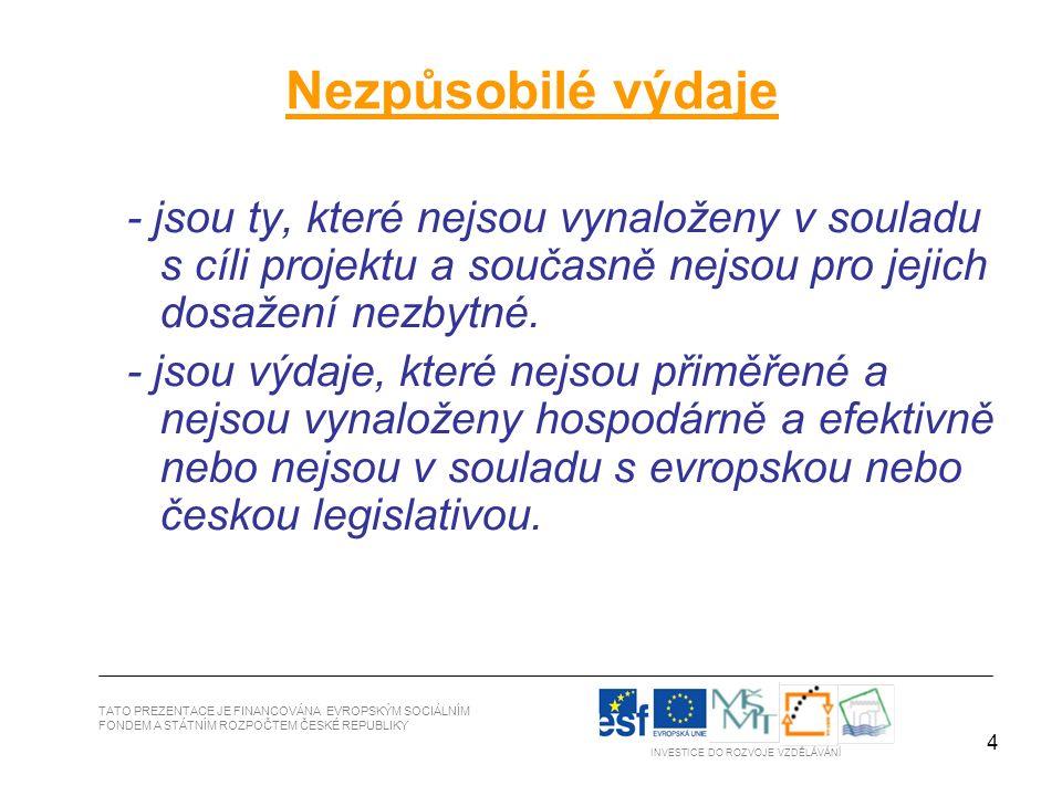 4 Nezpůsobilé výdaje - jsou ty, které nejsou vynaloženy v souladu s cíli projektu a současně nejsou pro jejich dosažení nezbytné.