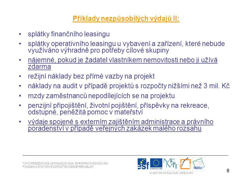 6 Příklady nezpůsobilých výdajů II: splátky finančního leasingu splátky operativního leasingu u vybavení a zařízení, které nebude využíváno výhradně p