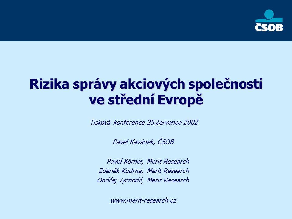 Rizika správy akciových společností ve střední Evropě Tisková konference 25.července 2002 Pavel Körner, Zdeněk Kudrna, Ondřej Vychodil, Merit Research Pavel Kavánek, ČSOB www.merit-research.cz