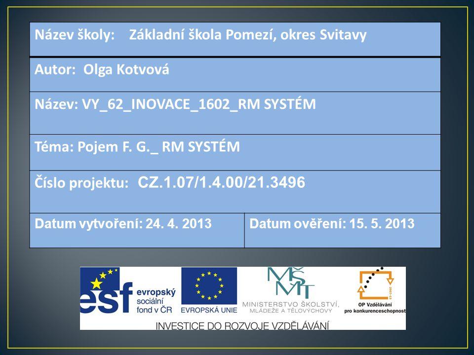 Název školy: Základní škola Pomezí, okres Svitavy Autor: Olga Kotvová Název: VY_62_INOVACE_1602_RM SYSTÉM Téma: Pojem F.