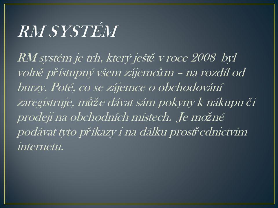 RM systém je trh, který ješt ě v roce 2008 byl voln ě p ř ístupný všem zájemc ů m – na rozdíl od burzy.