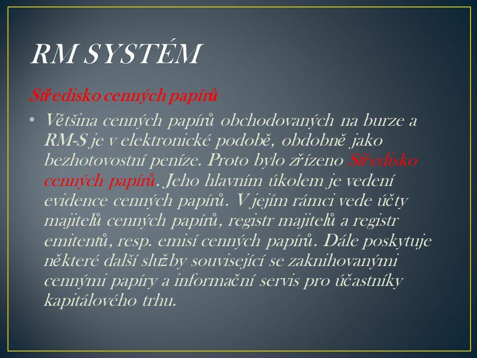 St ř edisko cenných papír ů V ě tšina cenných papír ů obchodovaných na burze a RM ‑ S je v elektronické podob ě, obdobn ě jako bezhotovostní peníze.