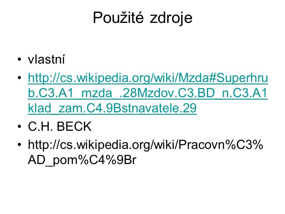Použité zdroje vlastní http://cs.wikipedia.org/wiki/Mzda#Superhru b.C3.A1_mzda_.28Mzdov.C3.BD_n.C3.A1 klad_zam.C4.9Bstnavatele.29http://cs.wikipedia.org/wiki/Mzda#Superhru b.C3.A1_mzda_.28Mzdov.C3.BD_n.C3.A1 klad_zam.C4.9Bstnavatele.29 C.H.