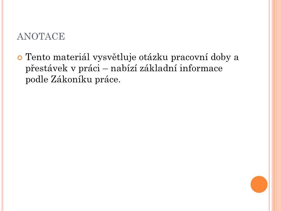 Použité zdroje: www.podnikatel.cz/zakony/zakon-c-262-2006-sb- zakonik-prace/uplne/#cast4 časopis Mzdová účetní 6/2013 vlastní poznámky z odborné stáže u zaměstnavatele