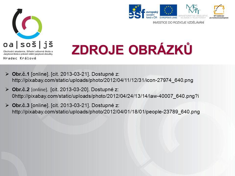 ZDROJE OBRÁZKŮ  Obr.č.1 [online]. [cit. 2013-03-21]. Dostupné z: http://pixabay.com/static/uploads/photo/2012/04/11/12/31/icon-27974_640.png  Obr.č.