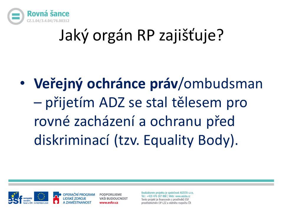Veřejný ochránce práv/ombudsman – přijetím ADZ se stal tělesem pro rovné zacházení a ochranu před diskriminací (tzv.