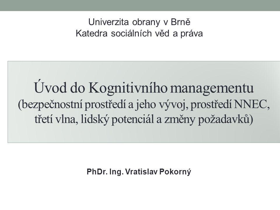 Úvod do Kognitivního managementu (bezpečnostní prostředí a jeho vývoj, prostředí NNEC, třetí vlna, lidský potenciál a změny požadavků) PhDr.