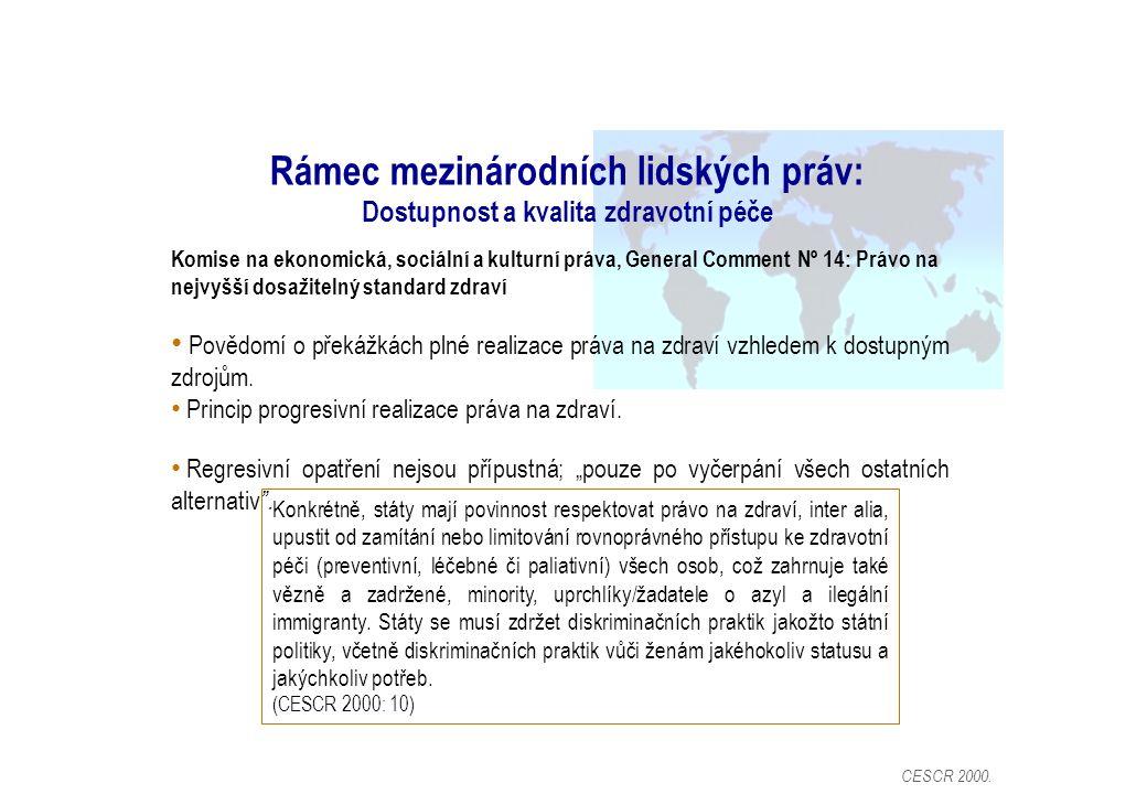 Komise na ekonomická, sociální a kulturní práva, General Comment Nº 14: Právo na nejvyšší dosažitelný standard zdraví Povědomí o překážkách plné realizace práva na zdraví vzhledem k dostupným zdrojům.