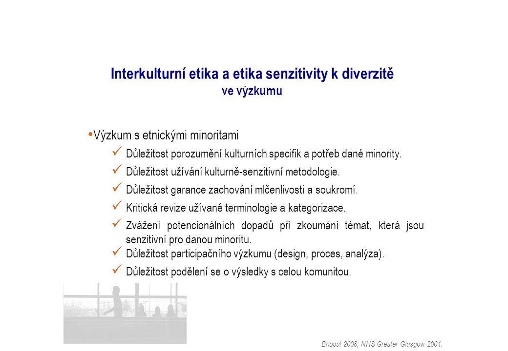 Interkulturní etika a etika senzitivity k diverzitě ve výzkumu Výzkum s etnickými minoritami Důležitost porozumění kulturních specifik a potřeb dané minority.