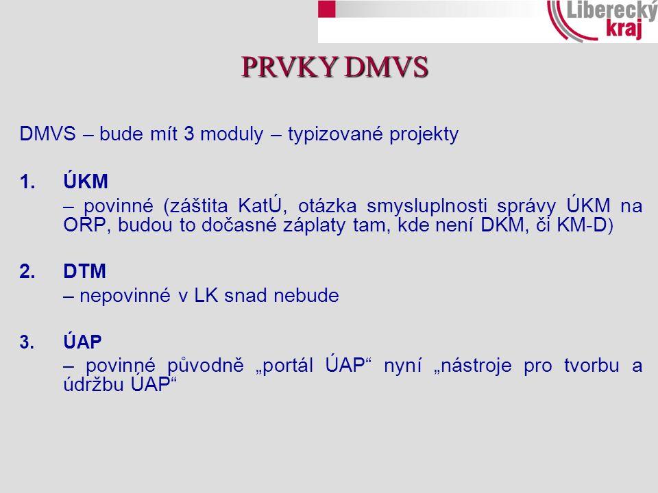 """DMVS – bude mít 3 moduly – typizované projekty 1.ÚKM – povinné (záštita KatÚ, otázka smysluplnosti správy ÚKM na ORP, budou to dočasné záplaty tam, kde není DKM, či KM-D ) 2.DTM – nepovinné v LK snad nebude 3.ÚAP – povinné původně """"portál ÚAP nyní """"nástroje pro tvorbu a údržbu ÚAP PRVKY DMVS"""