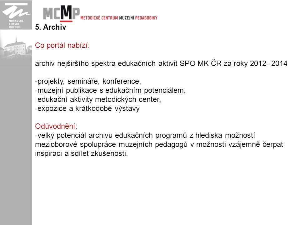 5. Archiv Co portál nabízí: archiv nejširšího spektra edukačních aktivit SPO MK ČR za roky 2012- 2014 -projekty, semináře, konference, -muzejní publik