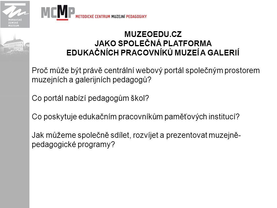 MUZEOEDU.CZ ÚVODEM: Na základě zadání Odboru muzeí a galerií MK ČR (Příkaz ministra kultury č.