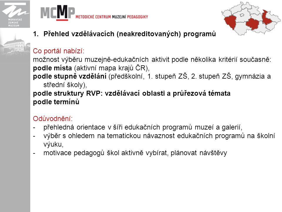 1.Přehled vzdělávacích (neakreditovaných) programů Co portál nabízí: možnost výběru muzejně-edukačních aktivit podle několika kritérií současně: podle místa (aktivní mapa krajů ČR), podle stupně vzdělání (předškolní, 1.