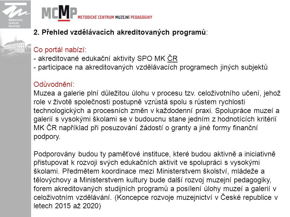 2. Přehled vzdělávacích akreditovaných programů: Co portál nabízí: - akreditované edukační aktivity SPO MK ČR - participace na akreditovaných vzděláva