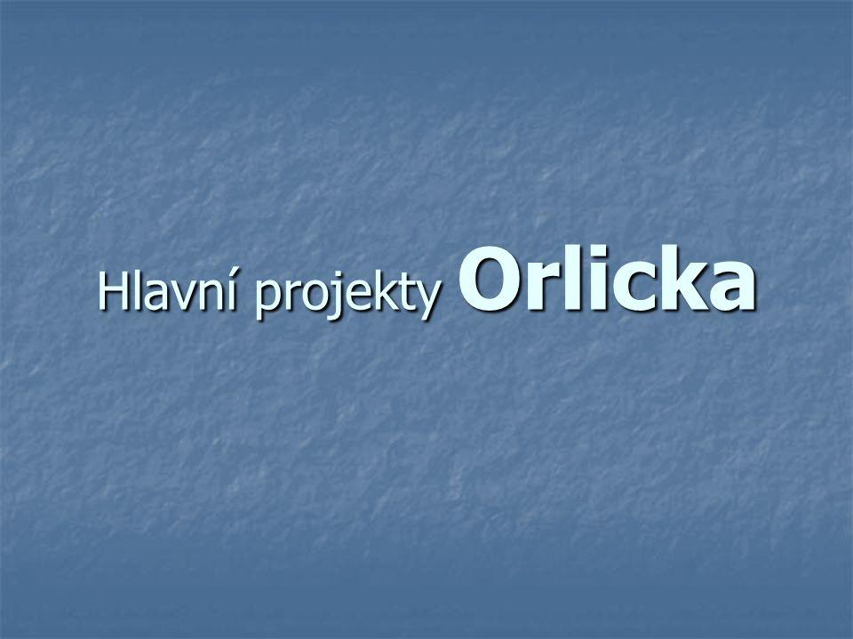 Hlavní projekty Orlicka