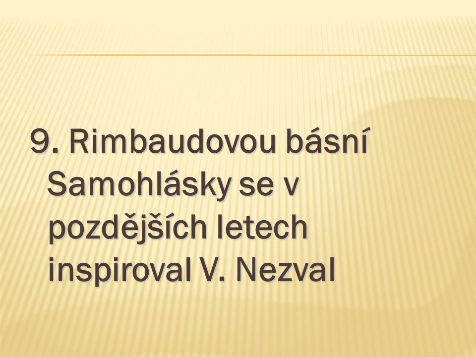 9. Rimbaudovou básní Samohlásky se v pozdějších letech inspiroval V. Nezval