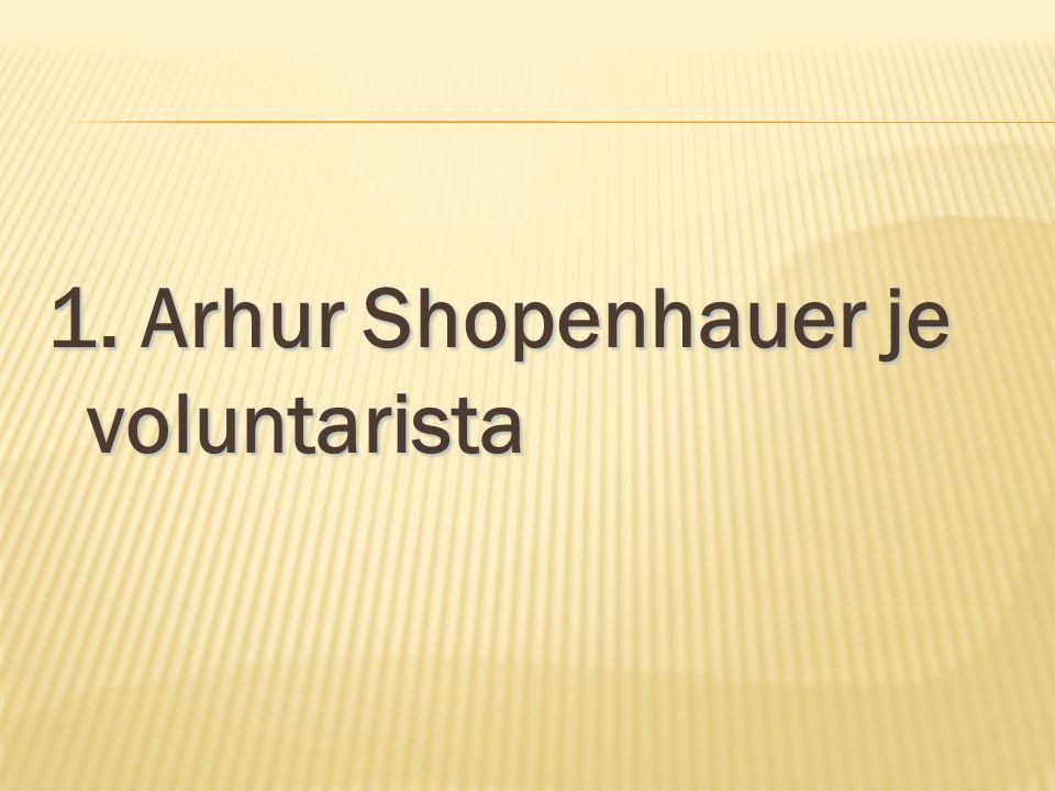 1. Arhur Shopenhauer je voluntarista