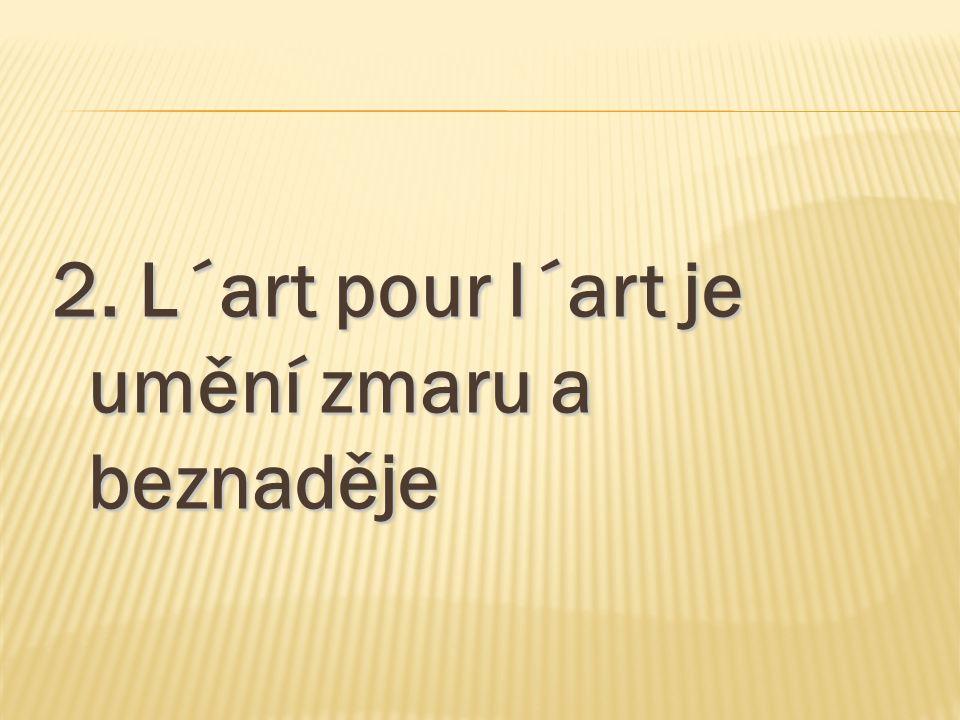 2. L´art pour l´art je umění zmaru a beznaděje