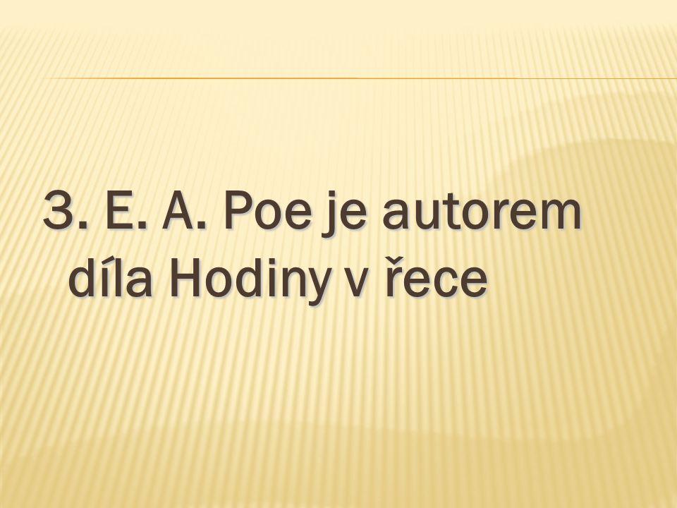 3. E. A. Poe je autorem díla Hodiny v řece