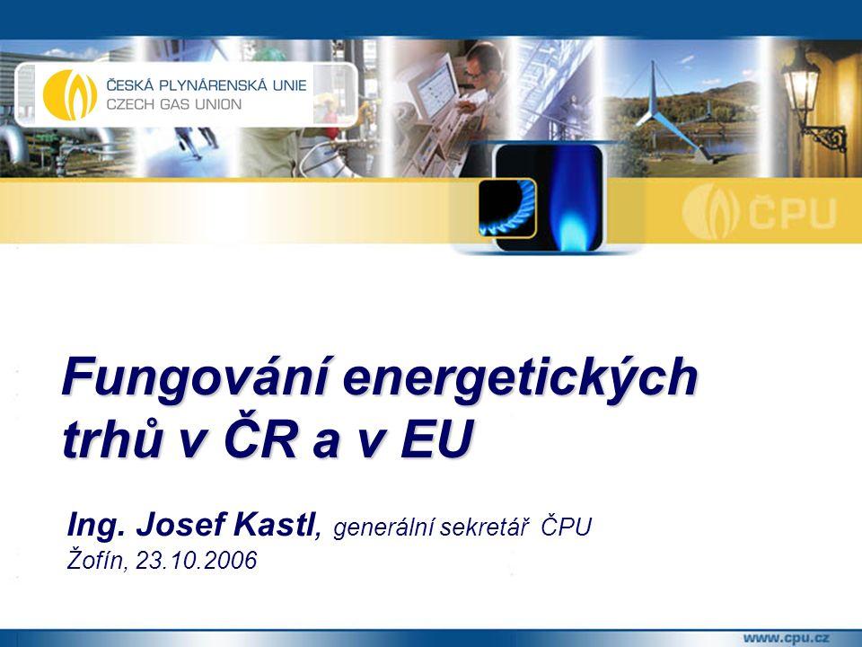 Fungování energetických trhů v ČR a v EU Ing. Josef Kastl, generální sekretář ČPU Žofín, 23.10.2006
