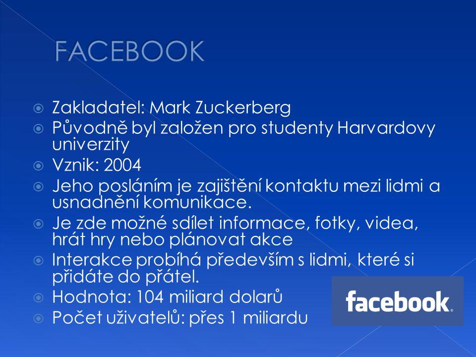  Zakladatel: Mark Zuckerberg  Původně byl založen pro studenty Harvardovy univerzity  Vznik: 2004  Jeho posláním je zajištění kontaktu mezi lidmi a usnadnění komunikace.